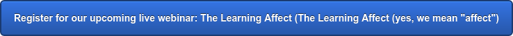 """Register for our upcoming live webinar:The Learning Affect (The Learning  Affect (yes, we mean """"affect"""")"""