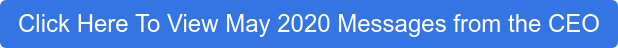 Click Here To View May 2020 Messages from the CEO