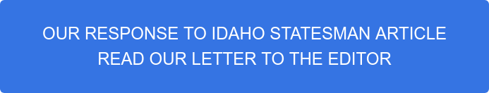 OUR RESPONSE TO IDAHO STATESMAN ARTICLE READ OUR LETTER TO THE EDITOR