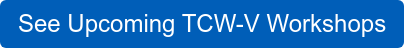 See Upcoming TCW-V Workshops