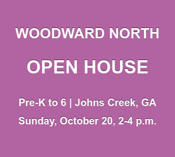 WOODWARD NORTH  OPEN HOUSE  Pre-K to 6 | Johns Creek, GA Sunday, October 20, 2-4 p.m.