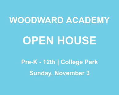 WOODWARD ACADEMY  OPEN HOUSE  Pre-K - 12th | College Park Sunday, November 3