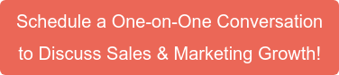Schedule a One-on-One Conversation  to Discuss Sales & Marketing Growth!