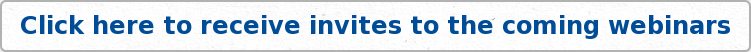 Click here toreceive invites to the coming webinars