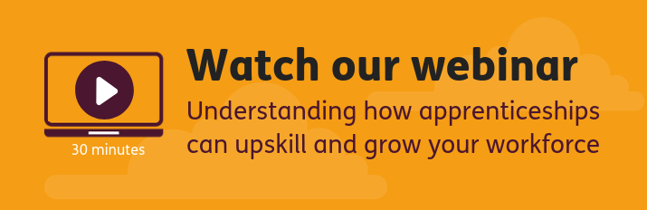 Webinar : Understanding how apprenticeships can upskill and grow your workforce
