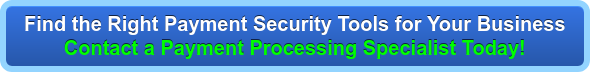 Find the Right Payment Security Tools for Your Business Contact a Payment Processing Specialist Today!