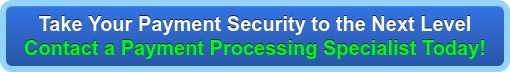 Take Your Payment Security to the Next Level Contact a Payment Processing Specialist Today!