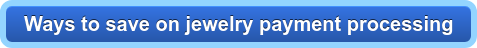 Ways to save on jewelry payment processing