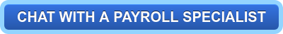 CHAT WITH A PAYROLL SPECIALIST