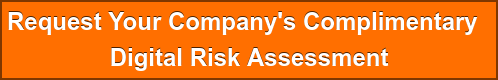 Request Your Company's Complimentary  Digital Risk Assessment