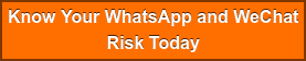 Know Your WhatsApp and WeChat Risk Today