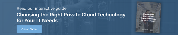 Choosing the Right Private Cloud Technology for Your IT Needs