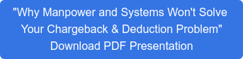 """Why Manpower and Systems Won't Solve  Your Chargeback & Deduction Problem""  Download PDF Presentation"