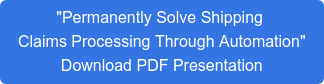 """""""Permanently Solve Shipping  Claims Processing Through Automation""""  Download PDF Presentation"""