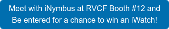 Meet with iNymbus at RVCF Booth #12 and  Be entered for a chance to win an iWatch!