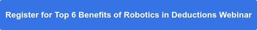 Register for Top 6 Benefits of Robotics in Deductions Webinar