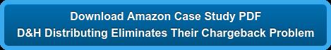 Download Amazon Case Study PDF D&H Distributing Eliminates Their Chargeback Problem