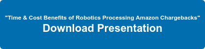 """Time & Cost Benefits of Robotics Processing Amazon Chargebacks"" Download Presentation"