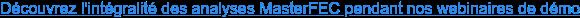 Découvrez l'intégralité des analyses MasterFEC pendant nos webinaires de démo
