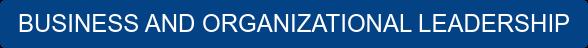 BUSINESS AND ORGANIZATIONAL LEADERSHIP