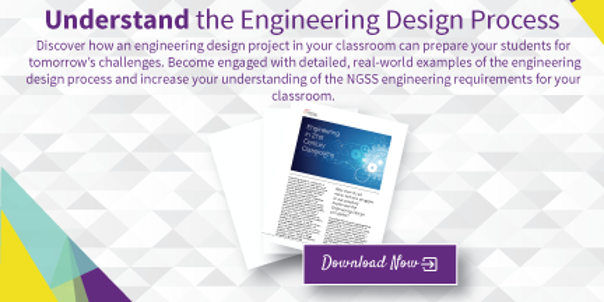 Discover how engineering design projects in your classroom prepare students for tomorrow's challenges.