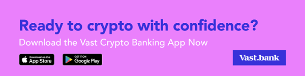 Vast-Bank-Crypto-with-Confidence-App-Download