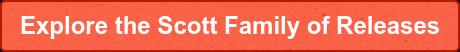 Explore the Scott Family of Releases