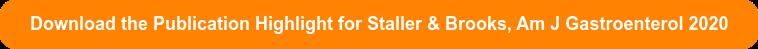 Download the Publication Highlight for Staller & Brooks, Am J Gastroenterol 2020