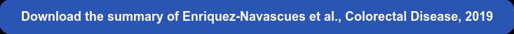 Download the summary of Enriquez-Navascues et al., Colorectal Disease, 2019