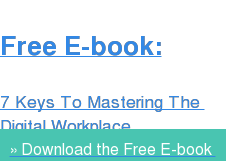 Free E-book:  7 Keys To Mastering The  Digital Workplace » Download the Free E-book