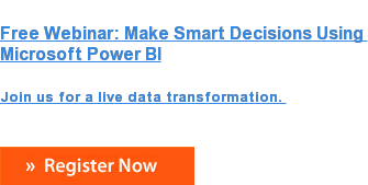 Free Webinar: Make Smart Decisions Using  Microsoft Power BI  Join us for a live data transformation.