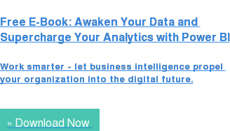 Free E-Book: Awaken Your Data and  Supercharge Your Analytics with Power BI  Work smarter - let business intelligence propel  your organization into the digital future.   »  Download Now