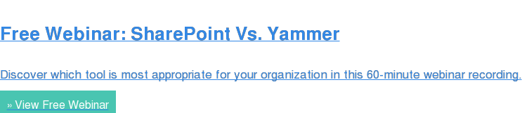 Free Webinar: SharePoint Vs. Yammer  Discover which tool is most appropriate for your organization in this  60-minute webinar recording. » View Free Webinar