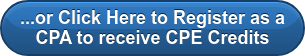 ...or Click Here to Register as a  CPA to receive CPE Credits