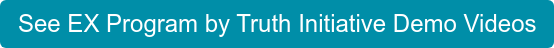 See EX Program by Truth Initiative Demo Videos