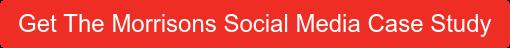 Get The Morrisons Social Media Case Study