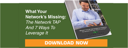 What Your Networks Missing The Network TAP And 7 Ways To Leverage It