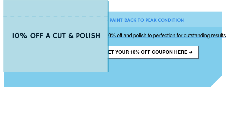 10% OFF A CUT & POLISH BRINGING PAINT BACK TO PEAK CONDITION  We'll cut 10% off and polish to perfection for outstanding results at your  nearest Magic. GET YOUR $10 OFF COUPON HERE ➔