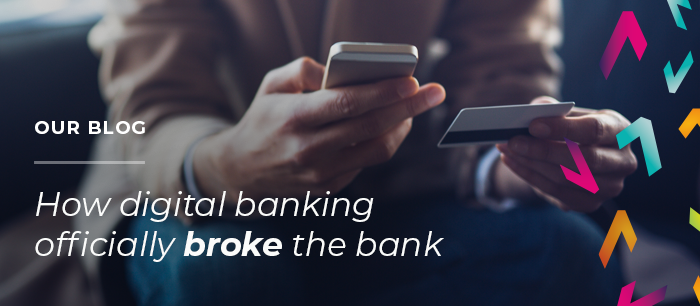 Blog: how digital banking officially broke the bank