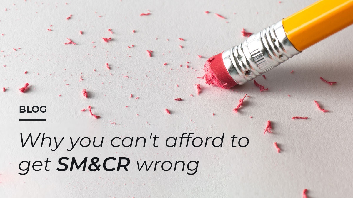 Blog: Why you can't afford to get SM&CR wrong