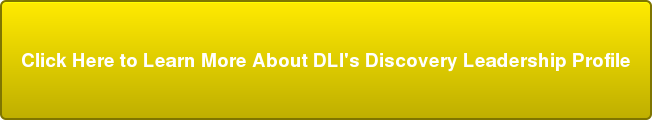 Click Here to Learn More About DLI's Discovery Leadership Profile