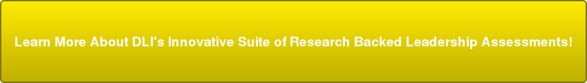 Learn More About DLI's Innovative Suite of Research Backed Leadership  Assessments!