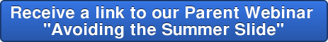 Receive a link to our Parent Webinar