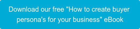"Download our free ""How to create buyer  persona's for your business"" eBook"