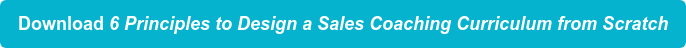 6 Principles to Design a Sales Coaching Curriculum from Scratch Get the Ebook