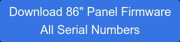 "Download 86"" Panel Firmware"