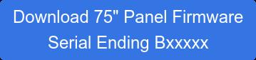 "Download 75"" Panel Firmware"