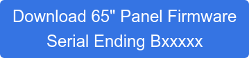 "Download 65"" Panel Firmware"