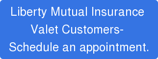 Liberty Mutual Insurance  Valet Customers-  Schedule an appointment.