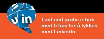 Last ned gratis e-bok med 5 tips for å lykkes med LinkedIn